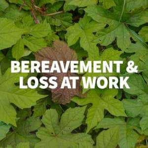 bereavement and loss at work